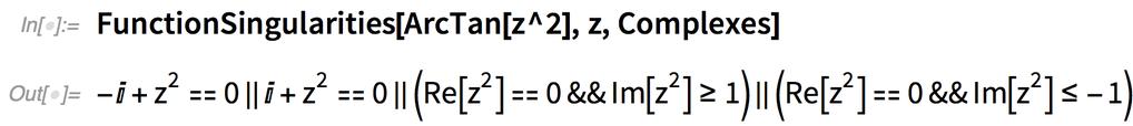 FunctionSingularities[ArcTan[z^2], z, Complexes]