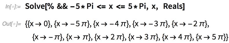 Solve[% && -5*Pi <= x <= 5*Pi, x,  Reals]