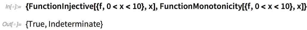 {FunctionInjective[{f, 0 < x < 10}, x],   FunctionMonotonicity[{f, 0 < x < 10}, x]}