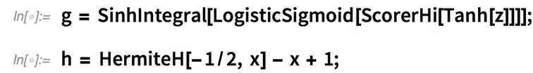 g = SinhIntegral[LogisticSigmoid[ScorerHi[Tanh[z]]]]; h = HermiteH[-1/2, x] - x + 1;