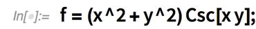 f = (x^2 + y^2) Csc[x y];