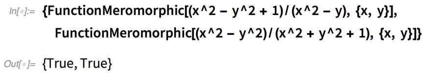 {FunctionMeromorphic[(x^2 - y^2 + 1)/(x^2 - y), {x, y}],     FunctionMeromorphic[(x^2 - y^2)/(x^2 + y^2 + 1), {x, y}]}