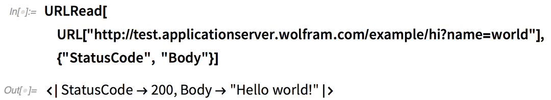 "URLRead[URL[ ""https://test.applicationserver.wolfram.com/example/hi?name=world""], {""StatusCode"", ""Body""}]"