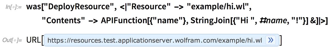 "was[""DeployResource"", <|""Resource"" -> ""example/hi.wl"", ""Contents"" -> APIFunction[{""name""}, StringJoin[{""Hi "", #name, ""!""}] &]|>]"