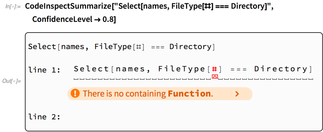 "CodeInspectSummarize[""Select[names, FileType[#] === Directory]"", ConfidenceLevel -> 0.8]"