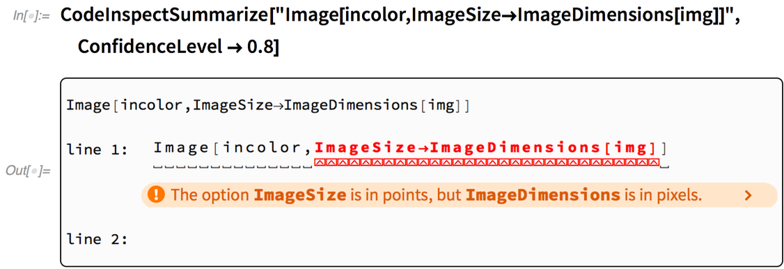 """CodeInspectSummarize[""""Image[incolor,ImageSize->ImageDimensions[img]]"""",   ConfidenceLevel -> 0.8]"""