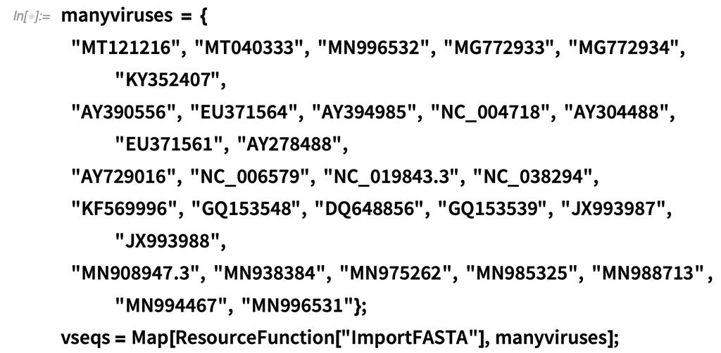 """manyviruses = {   """"MT121216"""", """"MT040333"""", """"MN996532"""", """"MG772933"""", """"MG772934"""",  """"KY352407"""",   """"AY390556"""", """"EU371564"""", """"AY394985"""", """"NC_004718"""", """"AY304488"""",  """"EU371561"""", """"AY278488"""",   """"AY729016"""", """"NC_006579"""", """"NC_019843.3"""", """"NC_038294"""",   """"KF569996"""", """"GQ153548"""", """"DQ648856"""", """"GQ153539"""", """"JX993987"""",  """"JX993988"""",   """"MN908947.3"""", """"MN938384"""", """"MN975262"""", """"MN985325"""", """"MN988713"""" ,  """"MN994467"""", """"MN996531""""};vseqs = Map"""