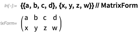 {{a, b, c, d}, {x, y, z, w}} // MatrixForm
