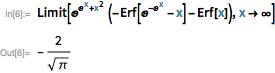 Limit[E^(E^x + x^2) (-Erf[E^-E^x - x] - Erf[x]), x -> \[Infinity]]