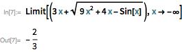 """""""Limit[3*x + Sqrt[9*x^2 + 4*x - Sin[x]], x -> -Infinity]"""