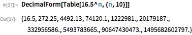 DecimalForm[Table[16.5^n, {n, 10}]]