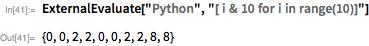 """ExternalEvaluate[""""Python"""", """"[ i & 10 for i in range(10)]""""]"""