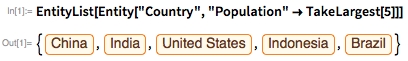 "EntityList[Entity[""Country"", ""Population"" -> TakeLargest[5]]]"