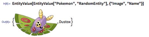 "In[8]:= EntityValue[EntityValue[""Pokemon"", ""RandomEntity""], {""Image"", ""Name""}]"