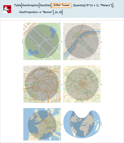 "Table[GeoGraphics[GeoDisk[=[Eiffel Tower],Quantity[10^(n+1),""Meters""]],GeoProjection->""Bonne""],{n,6}]"