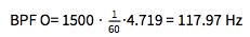 BPF O= 1500 ⋅ 1/60 ⋅ 4.719 = 117.97 Hz